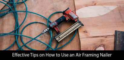 Effective Tips on How to Use an Air Framing Nailer