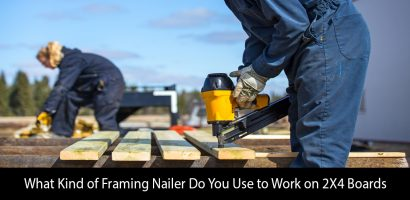 What Kind of Framing Nailer Do You Use to Work on 2X4 Boards