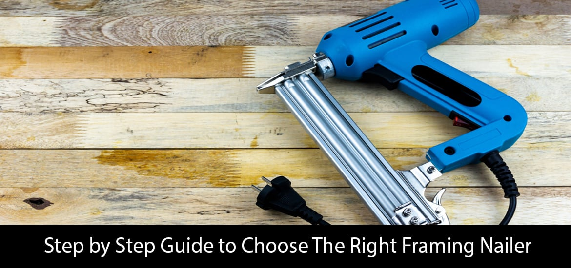 Step by Step Guide to Choose The Right Framing Nailer