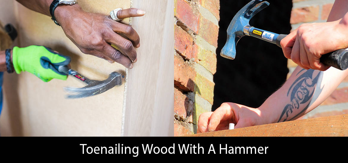 Toenailing Wood With A Hammer