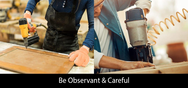 Be Observant & Careful
