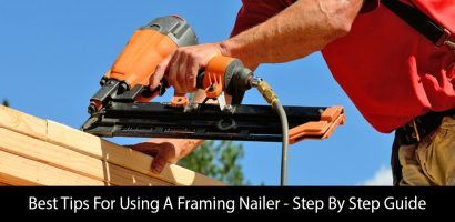 Best Tips For Using A Framing Nailer – Step By Step Guide