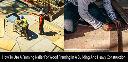 How To Use A Framing Nailer For Wood Framing In A Building And Heavy Construction